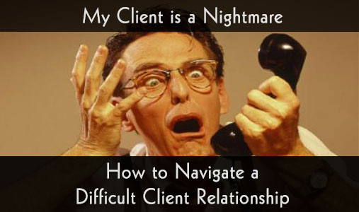 My Client is a Nightmare: How to Navigate a Difficult Client Relationship
