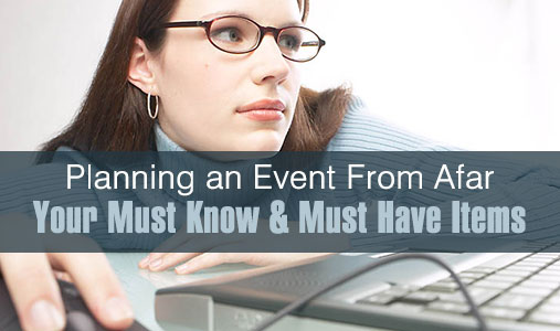 Planning an Event from afar: Your must know and must have items
